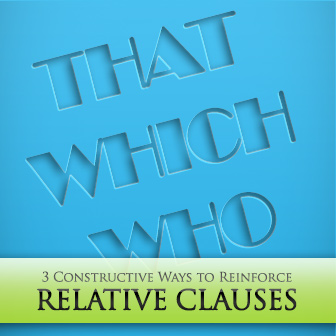 That, Which, and the Other: 3 Constructive Ways to Reinforce Relative Clauses