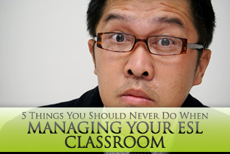 5 Things You Should Never Do When Managing Your ESL Classroom