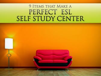 Giving Learners Everything They Need: 9 Items that Make a Perfect ESL Self Study Center