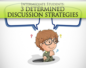 Talk, Talk: 3 Determined Discussion Strategies for Intermediate Students