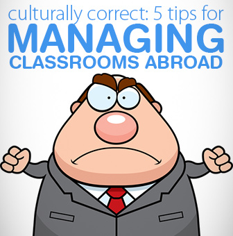 Culturally Correct: 5 Tips for Managing Classrooms Abroad