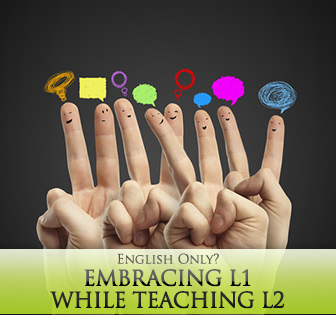 English Only? Embracing L1 while Teaching L2