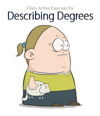 I've Had Enough: 3 Very Active Exercises for Describing Degrees