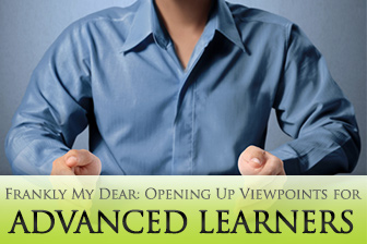 Frankly My Dear: Opening Up Viewpoints for Advanced Learners