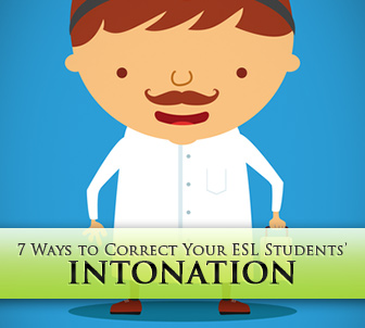 7 Ways to Correct Your ESL Students' Intonation Once and for All