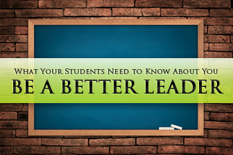 Be a Better Leader: 4 Things Your Students Need to Know About You
