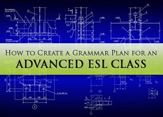 How to Create a Grammar Plan for an Advanced ESL Class