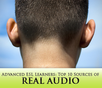 Top 10 Sources of Real Audio for Advanced ESL Learners