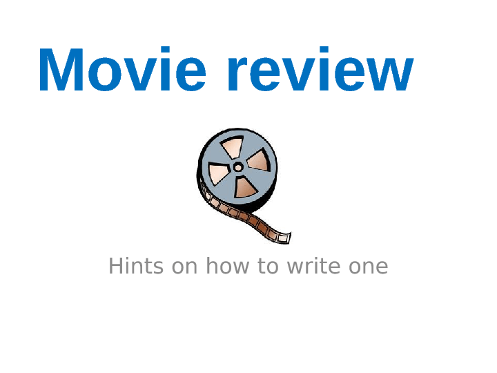 how to write movie review It's nice when a movie reviewer can get all the room she wants to write a review however, most websites and print media have space limitations.