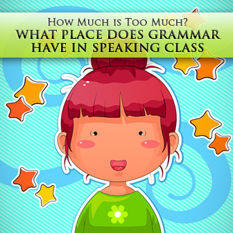 How Much is Too Much? What Place Does Grammar Have in Speaking Class