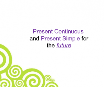Expressing Future Using Present Continuous and Present Simple