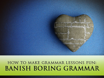 Banish Boring Grammar: 10 Do's and Don'ts for Making Grammar Lessons Fun for Your Students