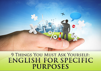 English for Specific Purposes: 9 Things You Must Ask Yourself