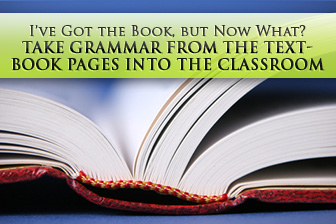 I've Got the Book, but Now What? How to Take Grammar from the Textbook Pages into the Classroom