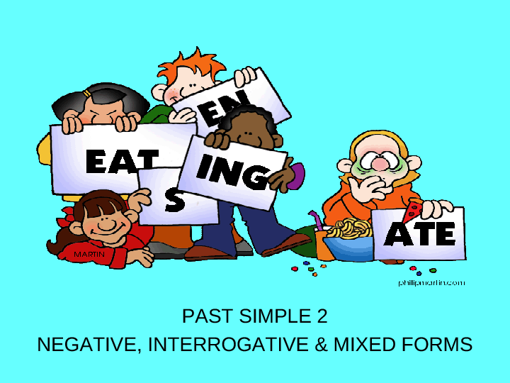 Past Simple 2/2: Negative, Interrogative & Mixed Forms (28 Slides)