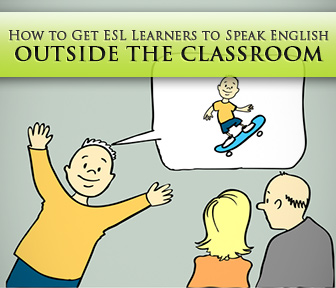 4 Ways to Get ESL Learners to Speak English outside the Classroom