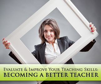 Becoming a Better Teacher: How to Evaluate and Improve Your Teaching Skills