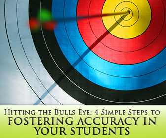 Hitting the Bulls Eye: 4 Simple Steps to Fostering Accuracy in Your Students