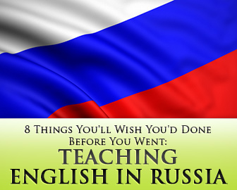Teaching English in Russia: 8 Things You'll Wish You'd Done Before You Went