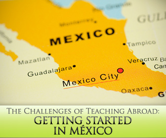 The Challenges of Teaching Abroad: Getting Started in México