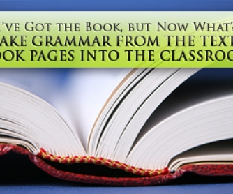 "I""ve Got the Book, but Now What? How to Take Grammar from the Textbook Pages into the Classroom"