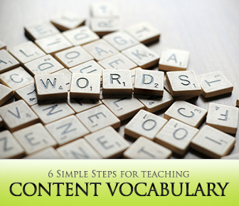 6 Simple Steps for Teaching Content Vocabulary