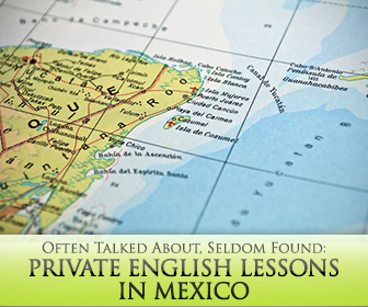 Often Talked About, Seldom Found: Private English Lessons in Mexico