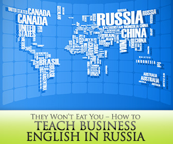 They Won't Eat You: 7 Survival Tips for Teaching Business English in Russia