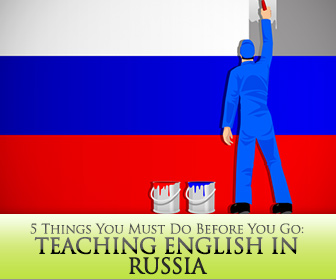 Teaching English in Russia - 5 Things You Must Do Before You Go