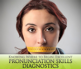 Knowing Where to Begin: Excellent Pronunciation Skills Diagnostics
