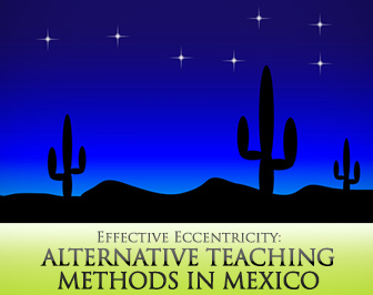 Effective Eccentricity: Alternative Teaching Methods in Mexico