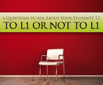 To L1 or Not to L1: 6 Practical Questions to Ask About Your Students' First Language