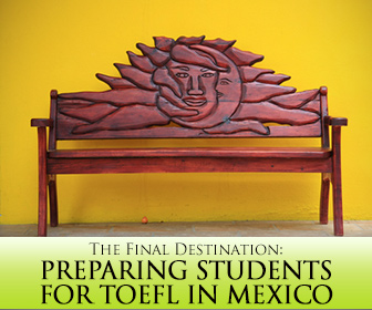 The Final Destination: Preparing Students for TOEFL in Mexico