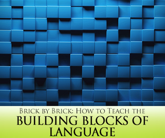 Brick by Brick: How to Teach the Building Blocks of Language