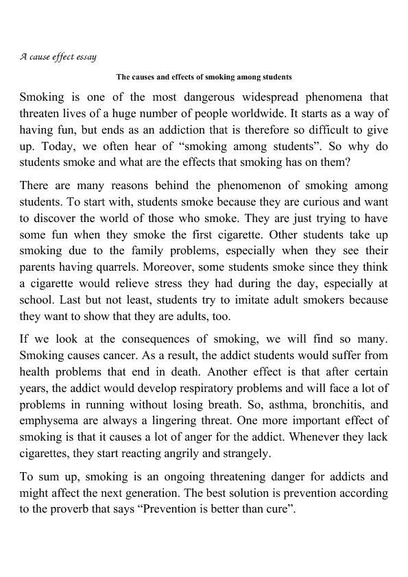 essay on causes and effects of smoking Essays related to effects of smoking 1 causes and effects of smoking smoking is an addiction that everyone knows that smoking effects the heart and.