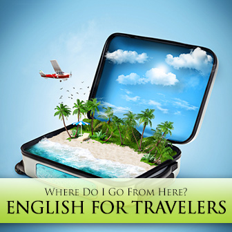 Where Do I Go From Here?: English for Travelers