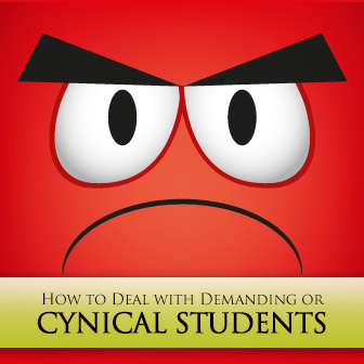 So What are We Doing Today, Teach? Dealing with the Demanding or Cynical Student
