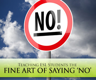 "Non, Nyet, NO: Teaching ESL Students the Fine Art of Saying ""No"""