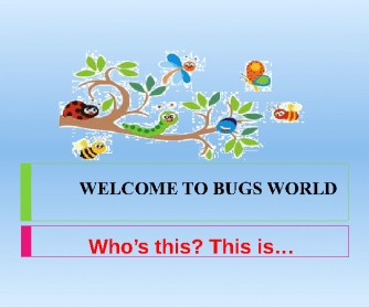 Welcome to Bugs World PPP for Young Learners