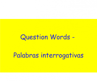 Question Words ( for Spanish Speakers )