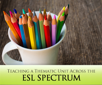From Start to Finish: Teaching a Thematic Unit Across the ESL Spectrum
