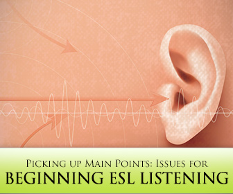 Picking up Main Points: Issues for Beginning ESL Listening