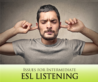 Getting the General Gist (and More): Issues for Intermediate ESL Listening