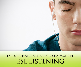 Taking It All in: Issues for Advanced ESL Listening