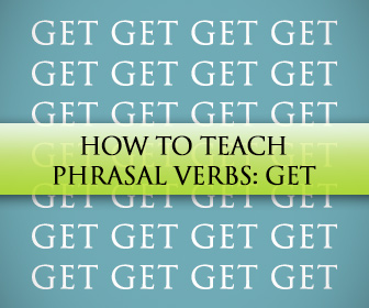 How to Teach Phrasal Verbs [Get]