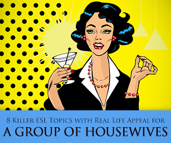 8 Killer Topics with Real Life Appeal for ESL Homemakers
