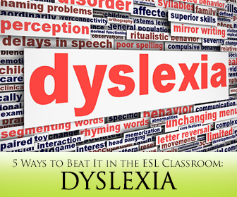 Dyslexia in the ESL Classroom – 5 Ways to Beat It!