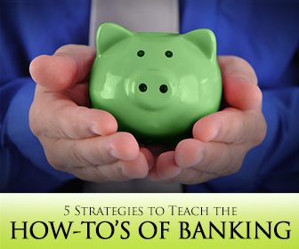 You Can Bank on It: 5 Strategies to Teach the How-To's of Banking