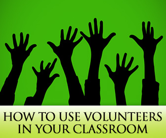 Help Me Help You: 10 Great Ways to Use Volunteers in Your Classroom