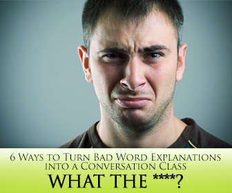 What the ****? 6 Ways to Turn Bad Word Explanations into a Conversation Class